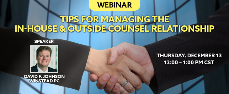 Tips for Managing the In-House & Outside Counsel Relationship